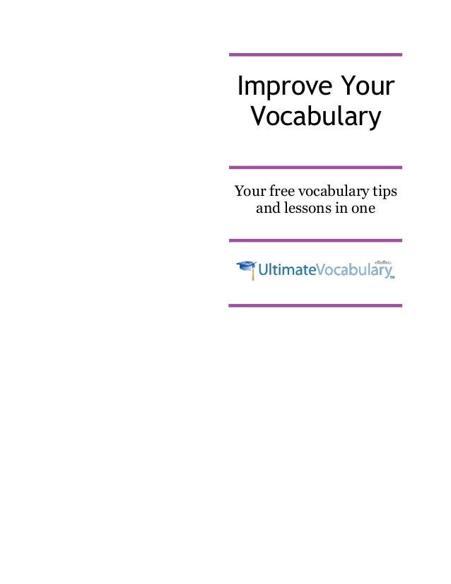 Improve Your Vocabulary Your free vocabulary tips and lessons in one