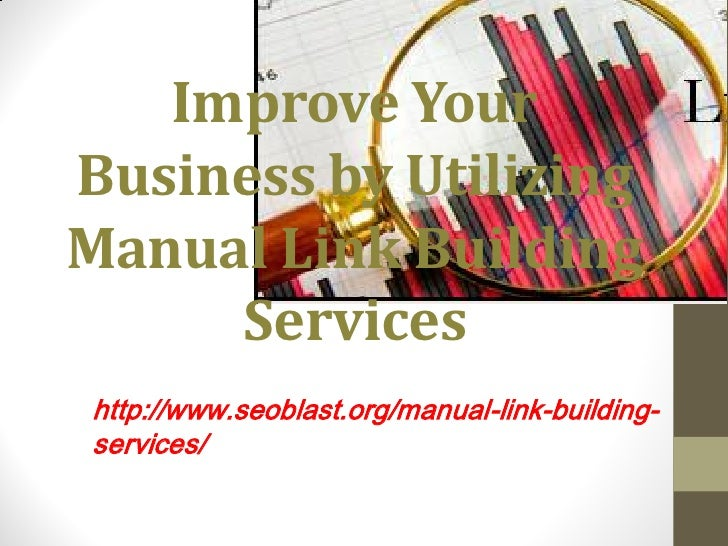 Improve YourBusiness by UtilizingManual Link Building     Serviceshttp://www.seoblast.org/manual-link-building-services/