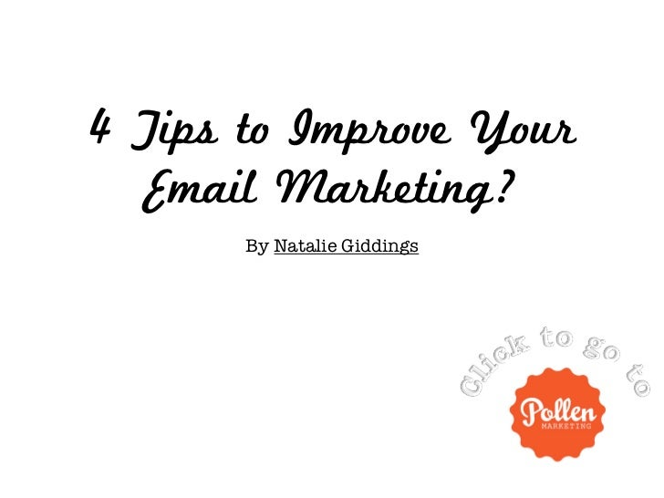 4 Tips to Improve Your   Email Marketing?       By Natalie Giddings !