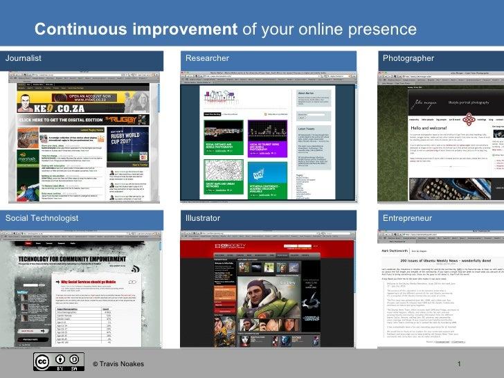 Continuous improvement  of your online presence ©  Travis Noakes Social Technologist Illustrator Entrepreneur Researcher P...