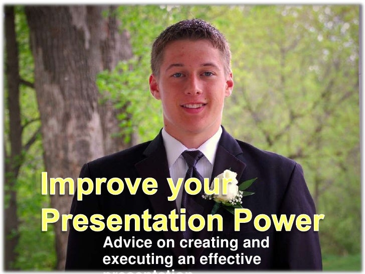 Improve your Presentation Power<br />Advice on creating and executing an effective presentation.<br />