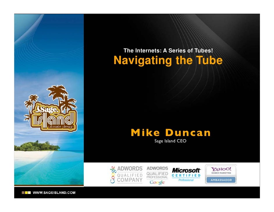 The Internets: A Series of Tubes!  Navigating the Tube        Mike Dunca n             Sage Island CEO