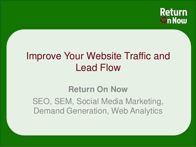Improve Your Website Traffic and          Lead Flow        Return On Now SEO, SEM, Social Media Marketing, Demand Generati...
