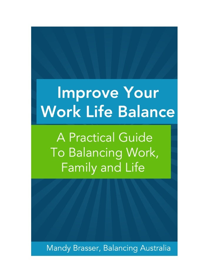 Improve Your Work Life Balance A Practical Guide To Balancing Work, Family And Life
