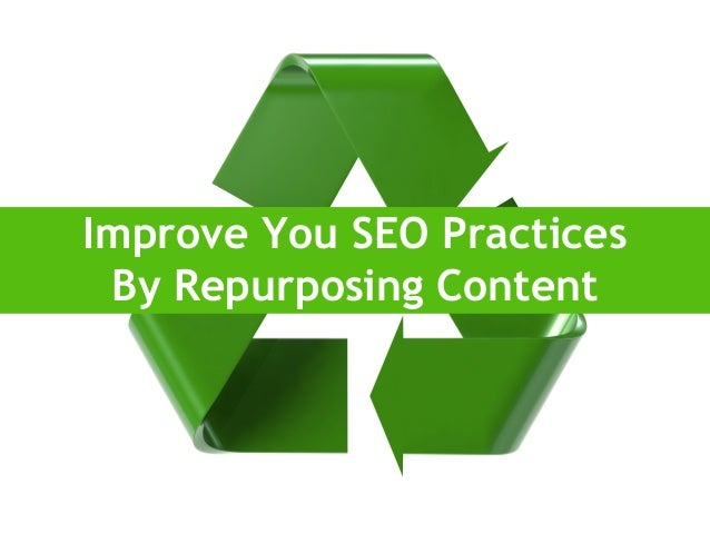 Improve Your SEO Practices by Repurposing Content