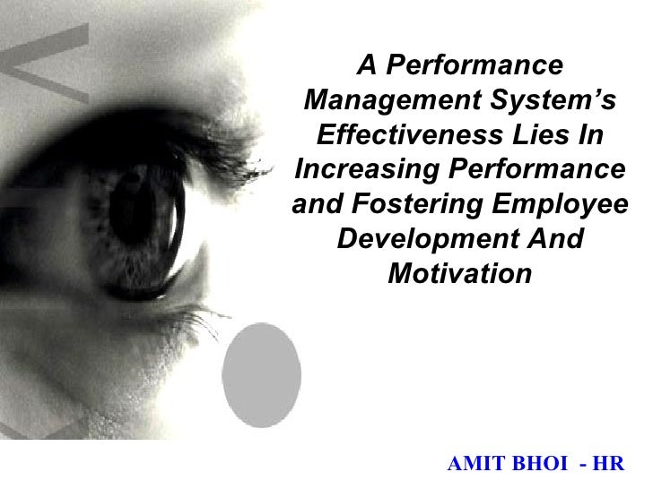 A Performance Management System's Effectiveness Lies In Increasing Performance and Fostering Employee Development And Moti...