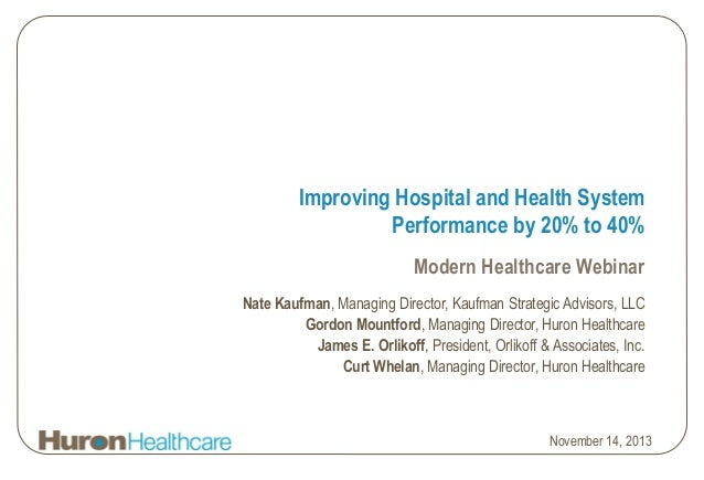 Improving Hospital and Health System Performance by 20% to 40% Modern Healthcare Webinar Nate Kaufman, Managing Director, ...
