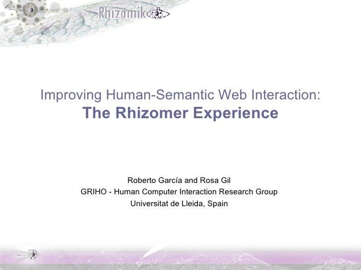 Improving Human-Semantic Web Interaction: The Rhizomer Experience Roberto García and Rosa Gil GRIHO - Human Computer Inter...
