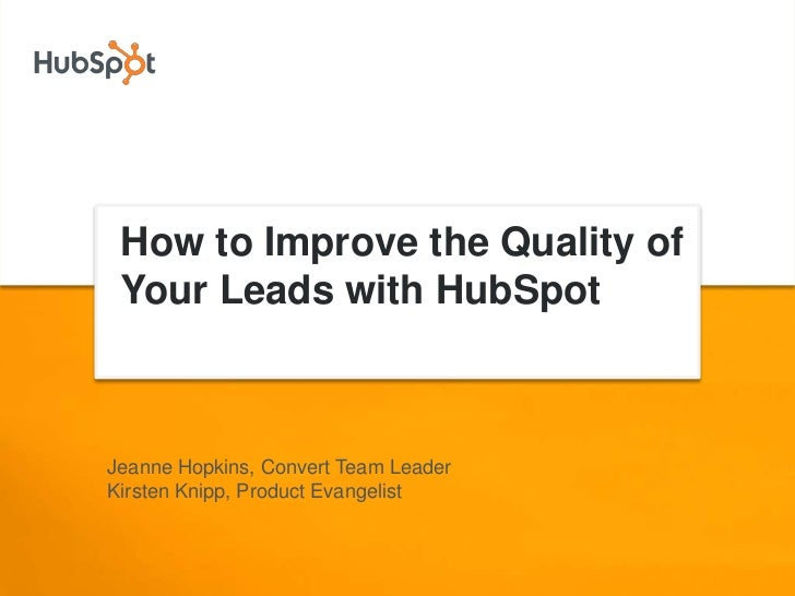 How to Improve the Quality of  Your Leads with HubSpot    Jeanne Hopkins, Convert Team Leader Kirsten Knipp, Product Evang...