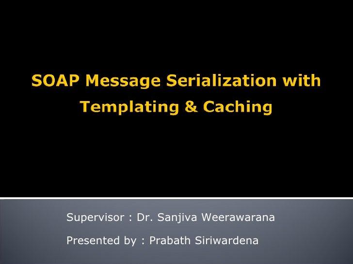 Supervisor : Dr. Sanjiva Weerawarana Presented by : Prabath Siriwardena