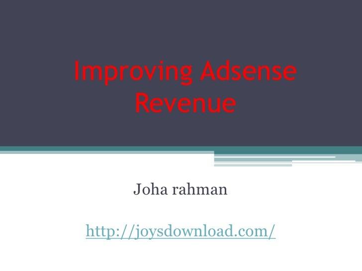 Improving Adsense     Revenue         Joha rahman  http://joysdownload.com/