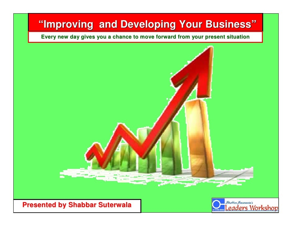 """""""Improving and Developing Your Business""""        Every new day gives you a chance to move forward from your present situati..."""