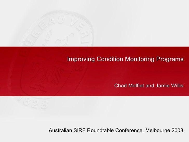 Improving Condition Monitoring Programs                             Chad Moffiet and Jamie Willis     Australian SIRF Roun...