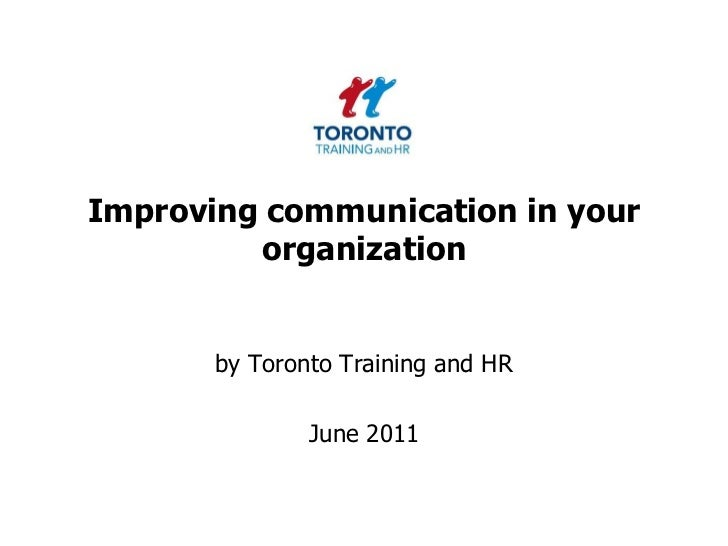 Improving communication in your organization<br />by Toronto Training and HR <br />June 2011<br />