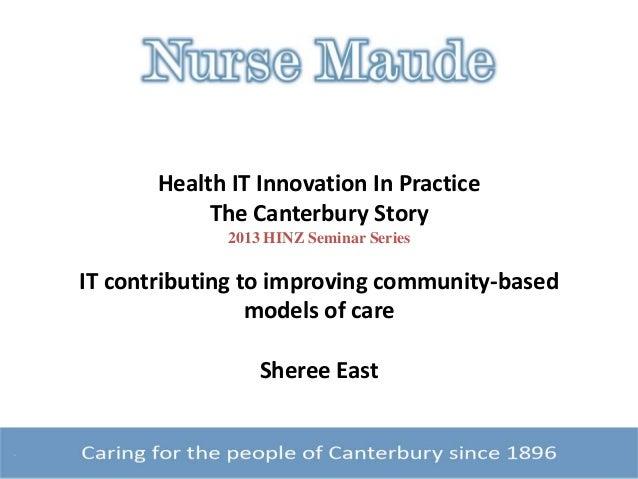 Health IT Innovation In PracticeThe Canterbury Story2013 HINZ Seminar SeriesIT contributing to improving community-basedmo...