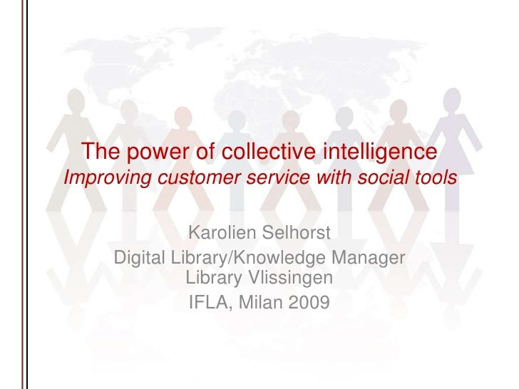 The power of collectiveintelligenceImprovingcustomer service withsocial tools <br />Karolien Selhorst<br />Digital Library...