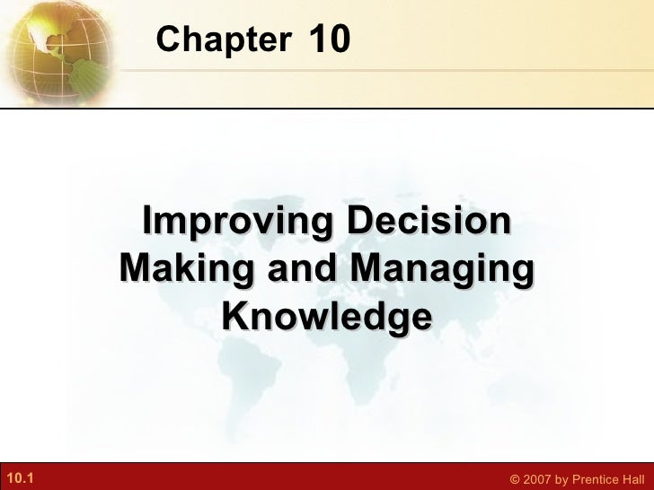 10 Chapter   Improving Decision Making and Managing Knowledge