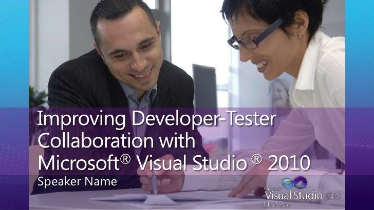 Improving Developer-Tester Collaboration with Microsoft® Visual Studio ® 2010<br />Speaker Name<br />