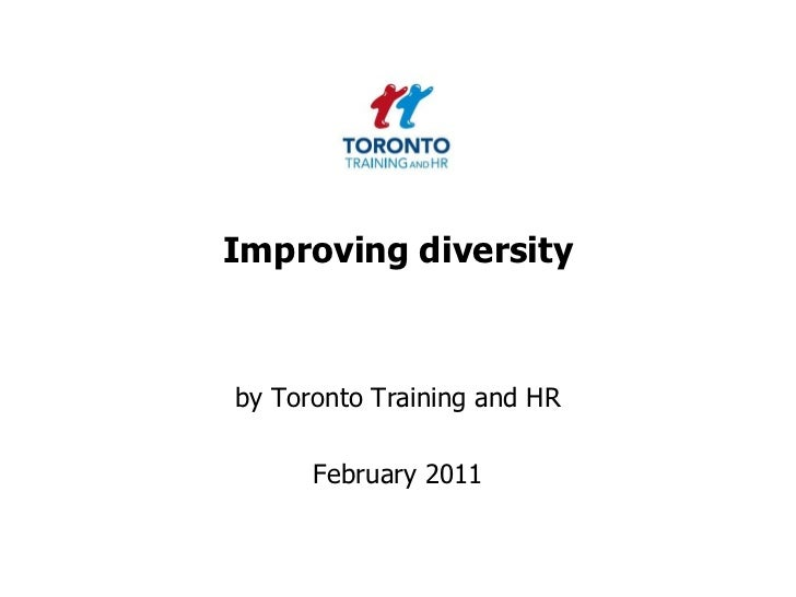 Improving diversity<br />by Toronto Training and HR <br />February 2011<br />