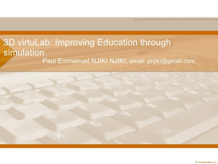 3D virtuLab: Improving Education through simulation Paul Emmanuel NJIKI NJIKI ,  email: pnjiki@gmail.com