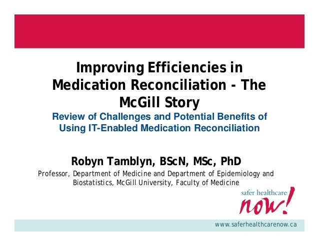 www.saferhealthcarenow.ca Improving Efficiencies in Medication Reconciliation - The McGill Story Review of Challenges and ...