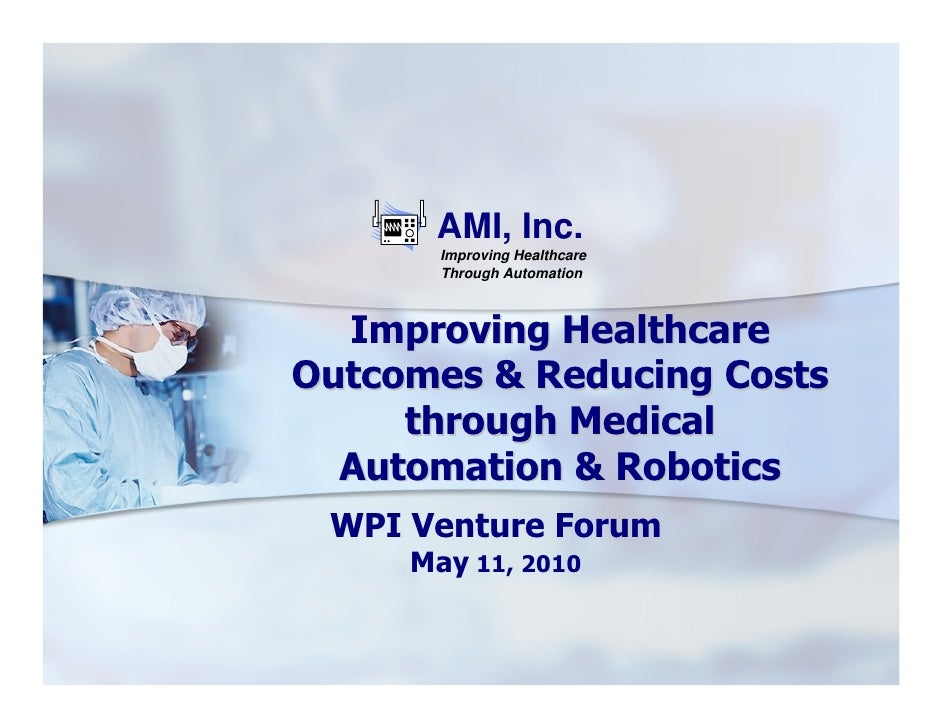 AMI, Inc.        Improving Healthcare        Through Automation      Improving Healthcare Outcomes & Reducing Costs      t...