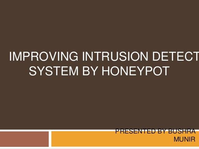 PRESENTED BY BUSHRAMUNIRIMPROVING INTRUSION DETECTSYSTEM BY HONEYPOT