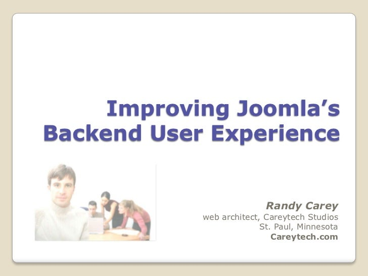Improving Joomla'sBackend User Experience                           Randy Carey            web architect, Careytech Studio...
