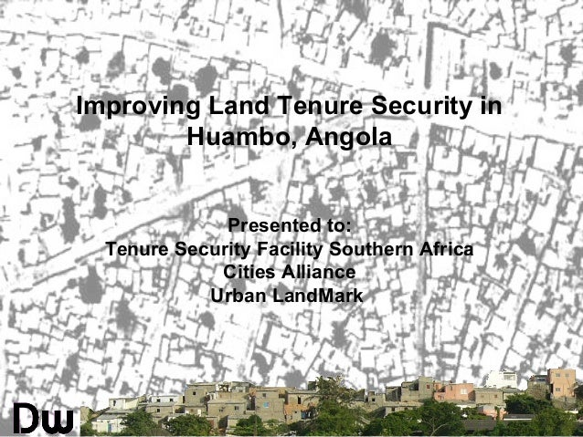 Improving Land Tenure Security inHuambo, AngolaPresented to:Tenure Security Facility Southern AfricaCities AllianceUrban L...