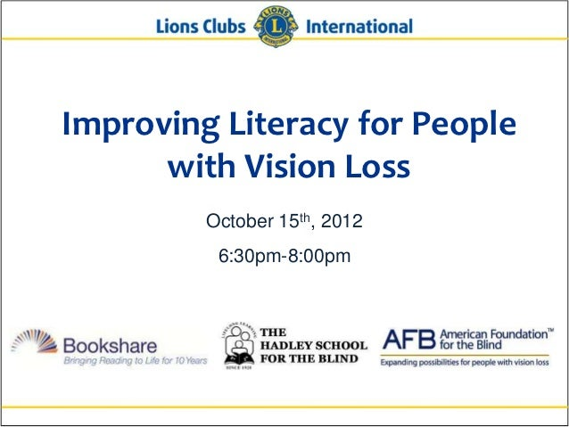 Improving Literacy for People      with Vision Loss         October 15th, 2012          6:30pm-8:00pm