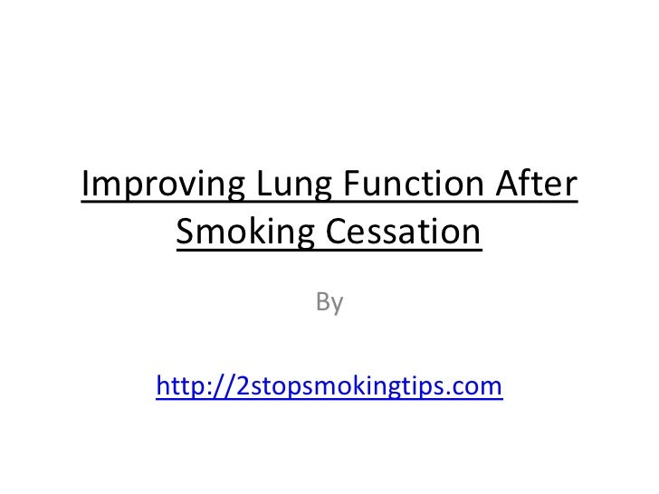 Improving Lung Function After     Smoking Cessation                By    http://2stopsmokingtips.com