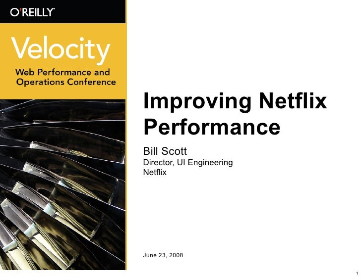 Improving Netflix Performance Bill Scott Director, UI Engineering Netflix     June 23, 2008                             1