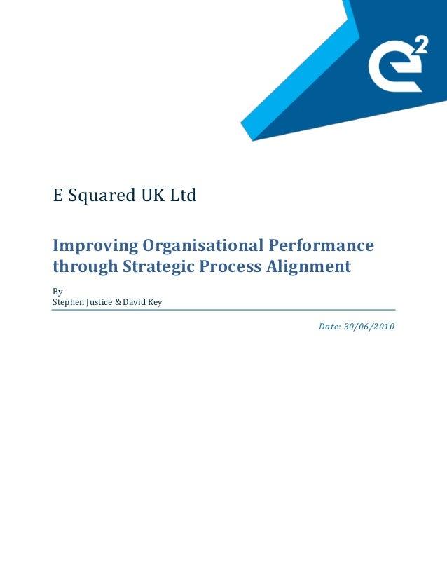 E Squared UK Ltd Improving Organisational Performance through Strategic Process Alignment By Stephen Justice & David Key D...