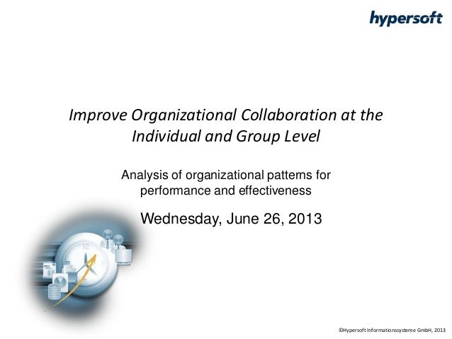 Improve Organizational Collaboration at the Individual and Group Level Analysis of organizational patterns for performance...