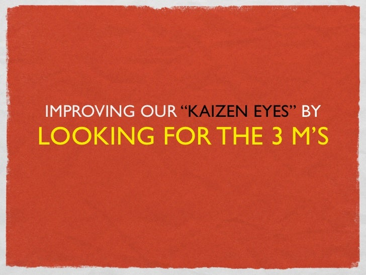 """IMPROVING OUR """"KAIZEN EYES"""" BYLOOKING FOR THE 3 M'S"""