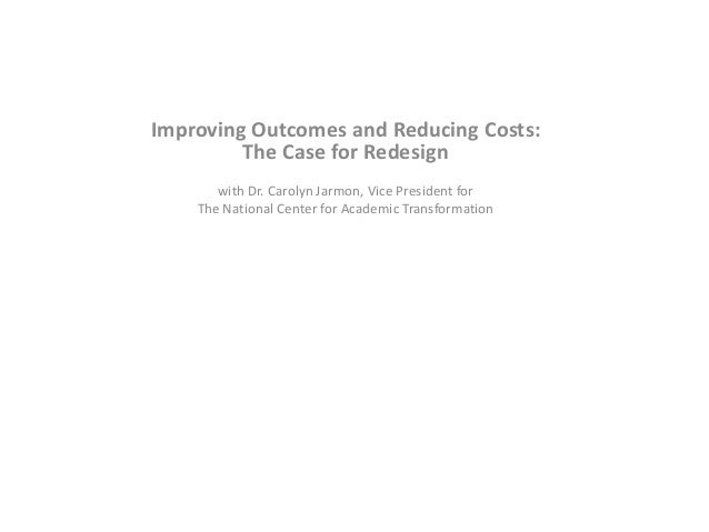Improving Outcomes and Reducing Costs:The Case for Redesignwith Dr. Carolyn Jarmon, Vice President forThe National Center ...