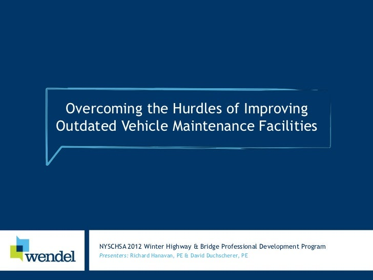 Overcoming the Hurdles of ImprovingOutdated Vehicle Maintenance Facilities      NYSCHSA 2012 Winter Highway & Bridge Profe...