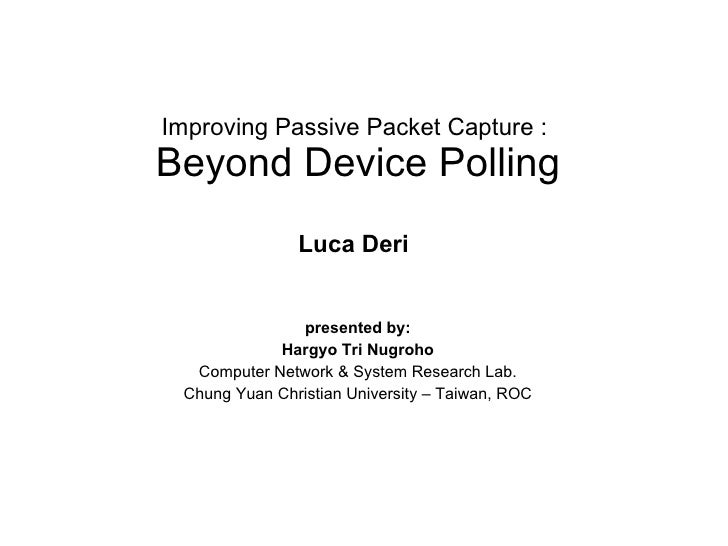 Improving Passive Packet Capture :  Beyond Device Polling presented by: Hargyo Tri Nugroho Computer Network & System Resea...