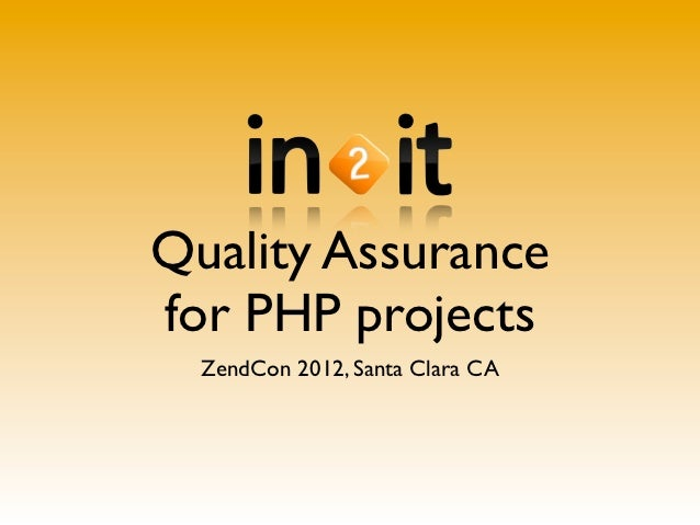 Quality Assurancefor PHP projects  ZendCon 2012, Santa Clara CA