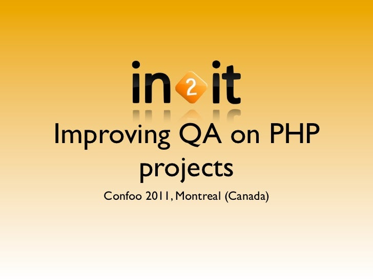 Improving QA on PHP      projects   Confoo 2011, Montreal (Canada)