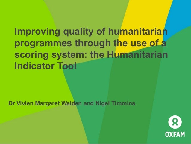 Improving quality of humanitarian  programmes through the use of a  scoring system: the Humanitarian  Indicator ToolDr Viv...