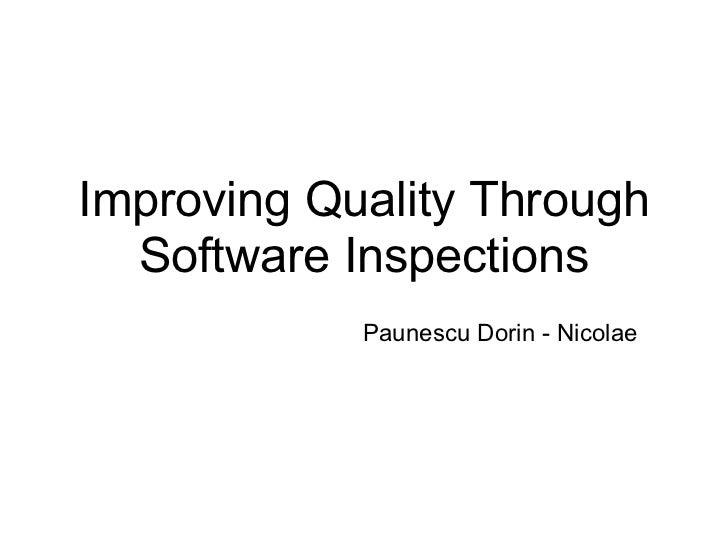 Improving Quality Through  Software Inspections            Paunescu Dorin - Nicolae
