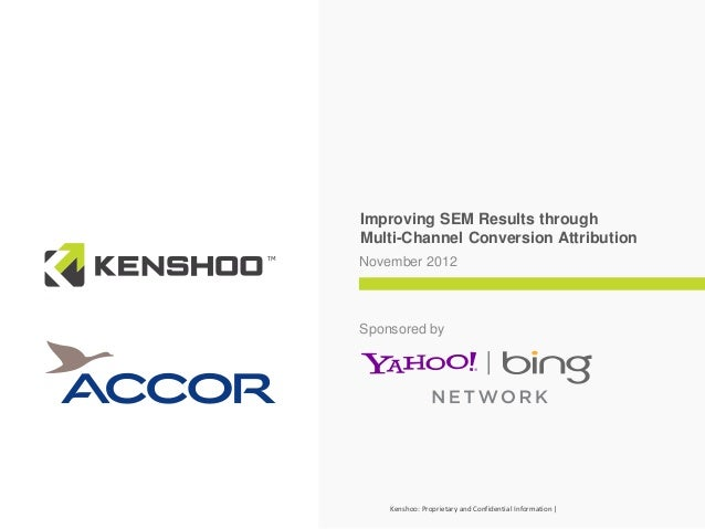 Improving SEM Results throughMulti-Channel Conversion AttributionNovember 2012Sponsored by    Kenshoo: Proprietary and Con...
