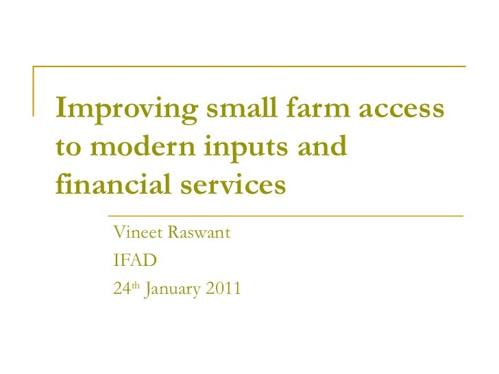 Improving small farm access to modern inputs and financial services Vineet Raswant IFAD 24 th  January 2011