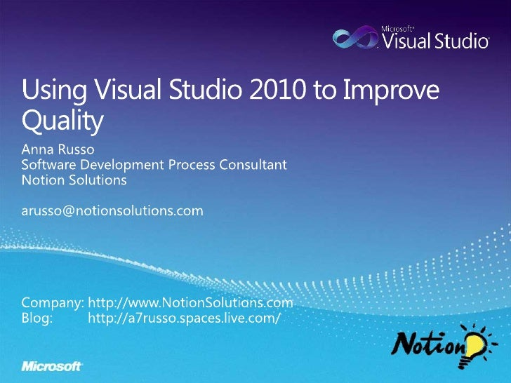 Using Visual Studio 2010 to Improve Quality<br />Anna Russo<br />Software Development Process Consultant<br />Notion Solut...