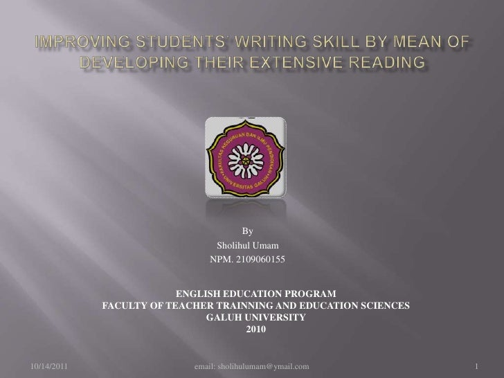 IMPROVING STUDENTS' WRITING SKILL BY MEAN OF DEVELOPING THEIR EXTENSIVE READING<br />By<br />SholihulUmam<br />NPM. 210906...