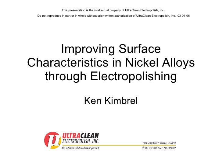 Improving Surface Characteristics in Nickel Alloys through Electropolishing Ken Kimbrel This presentation is the intellect...