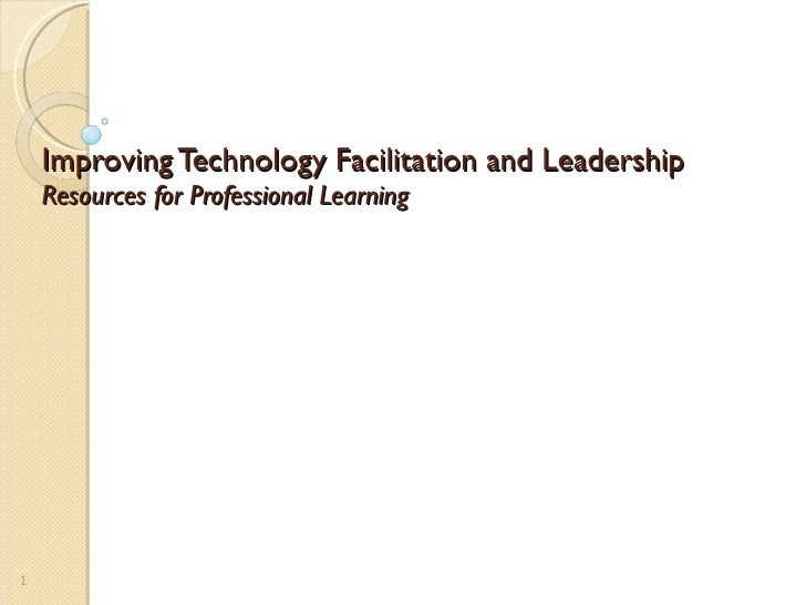 Improving Technology Facilitation and Leadership  Resources for Professional Learning