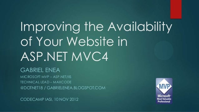 Improving the Availabilityof Your Website inASP.NET MVC4GABRIEL ENEAMICROSOFT MVP – ASP.NET/IISTECHNICAL LEAD – MAXCODE@DO...