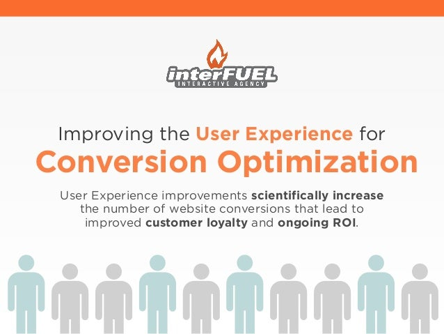 Improving the User Experience forConversion OptimizationUser Experience improvements scientifically increasethe number of ...
